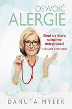 Oswoić alergie. Skąd się biorą uciążliwe dolegliwości i jak sobie z nimi radzić