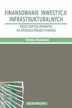 Finansowanie inwestycji infrastrukturalnych przez kapitał prywatny na zasadzie project finance (wyd. II). Rozdział 2. PROJECT FINANCE W INWESTYCJACH INFRASTRUKTURALNYCH