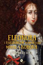 Eleonora z Habsburgów Wiśniowiecka. Miłość i korona