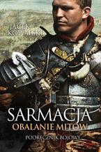 Sarmacja. Obalanie mitów. Podręcznik bojowy