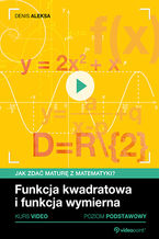 Okładka książki Jak zdać maturę z matematyki? Kurs video. Poziom podstawowy. Funkcja kwadratowa i funkcja wymierna