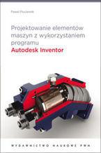 Okładka książki Projektowanie elementów maszyn z wykorzystaniem programu Autodesk Inventor