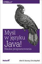 Okładka książki Myśl w języku Java! Nauka programowania
