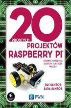 Okładka książki 20 prostych projektów Raspberry Pi. Zabawki, narzędzia, gadżety i inne rzeczy!