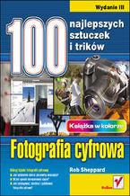 Okładka książki Fotografia cyfrowa. 100 najlepszych sztuczek i trików. Wydanie III