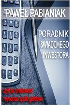 Poradnik Świadomego Inwestora czyli jak skutecznie analizować i wyceniać spółki giełdowe