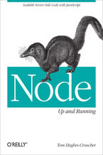 Node: Up and Running. Scalable Server-Side Code with JavaScript