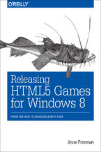 Okładka książki Releasing HTML5 Games for Windows 8. From the Web to Windows 8 with Ease