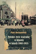 Polskie życie teatralne w Kijowie w latach 1905-1918