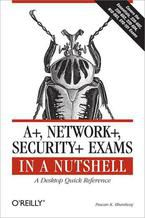 Okładka książki A+, Network+, Security+ Exams in a Nutshell. A Desktop Quick Reference