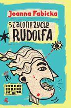 Szalone życie Rudolfa. T. 1