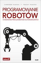 Okładka książki Programowanie robotów. Sterowanie pracą robotów autonomicznych