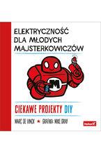 Okładka książki Elektryczność dla młodych majsterkowiczów. Ciekawe projekty DIY