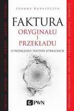 Faktura oryginału i przekładu. O przekładzie tekstów literackich