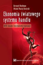 Ekonomia światowego systemu handlu. WTO: Zasady i mechanizmy negocjacji, wyd. 2 zmienione i uzupełnione
