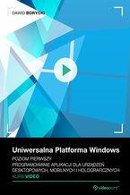 Okładka książki Uniwersalna Platforma Windows. Kurs video. Poziom pierwszy. Programowanie aplikacji dla urządzeń desktopowych, mobilnych i holograficznych