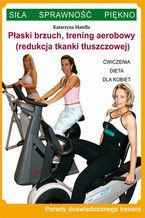 Płaski brzuch, trening aerobowy (redukcja tkanki tłuszczowej). Ćwiczenia, dieta dla kobiet. Porady doświadczonego trenera