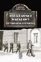 Echa dawnej Warszawy. Kryminalne opowieści