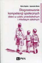 Diagnozowanie kompetencji społecznych. Dzieci w wieku przedszkolnym i młodszym szkolnym