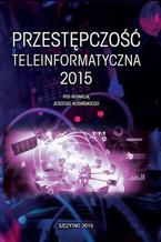 Okładka książki Przestępczość teleinformatyczna 2015