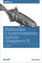 Elektronika z wykorzystaniem Arduino i Rapsberry Pi. Receptury