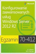 Okładka książki Egzamin 70-412 Konfigurowanie zaawansowanych usług Windows Server 2012 R2