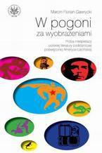 W pogoni za wyobrażeniami. Próba interpretacji polskiej literatury podróżniczej poświęconej Ameryce