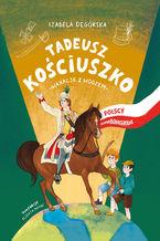 Tadeusz Kościuszko. Wakacje z wodzem. Polscy superbohaterowie