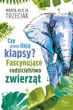 Czy słonie dają klapsy?. Fascynujące rodzicielstwo zwierząt