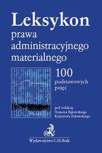 Leksykon prawa administracyjnego materialnego. 100 podstawowych pojęć