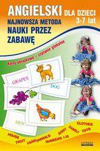 Angielski dla dzieci 3-7 lat. Najnowsza metoda nauki przez zabawę. Karty obrazkowe - czytanie globalne. Body, House, Fruit, Farm animals, Numbers 1-10, Family, Clothes, Toys