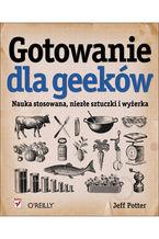 Okładka książki Gotowanie dla geeków. Nauka stosowana, niezłe sztuczki i wyżerka