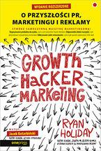 Okładka książki Growth Hacker Marketing. O przyszłości PR, marketingu i reklamy. Wydanie rozszerzone