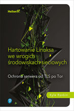 Okładka książki Hartowanie Linuksa we wrogich środowiskach sieciowych. Ochrona serwera od TLS po Tor
