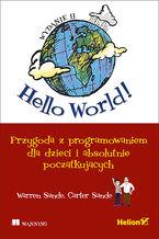 Okładka książki Hello World! Przygoda z programowaniem dla dzieci i absolutnie początkujących. Wydanie II