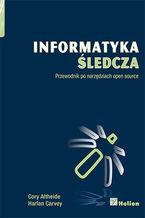 Okładka książki Informatyka śledcza. Przewodnik po narzędziach open source
