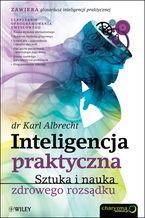 Inteligencja praktyczna. Sztuka i nauka zdrowego rozsądku
