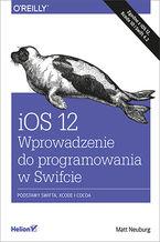 iOS 12. Wprowadzenie do programowania w Swifcie. Wydanie V