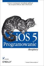Okładka książki iOS 5. Programowanie. Receptury