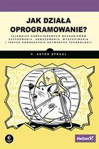 Okładka książki Jak działa oprogramowanie? Tajemnice komputerowych mechanizmów szyfrowania, obrazowania, wyszukiwania i innych powszechnie używanych technologii