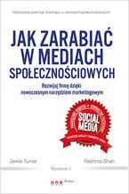 Okładka książki Jak zarabiać w mediach społecznościowych. Rozwijaj firmę dzięki nowoczesnym narzędziom marketingowym. Wydanie II