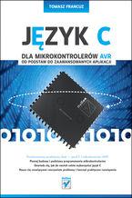 Okładka książki Język C dla mikrokontrolerów AVR. Od podstaw do zaawansowanych aplikacji