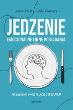 Jedzenie emocjonalne i inne podjadania. Jak poprawić swoje relacje z jedzeniem
