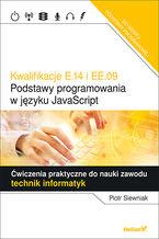 Okładka książki Kwalifikacje E.14 i EE.09.  Podstawy programowania w języku JavaScript. Ćwiczenia praktyczne do nauki zawodu technik informatyk