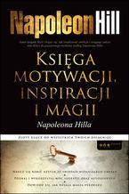 Księga motywacji, inspiracji i magii Napoleona Hilla