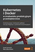 Okładka książki Kubernetes i Docker. Przewodnik po tworzeniu systemów korporacyjnych