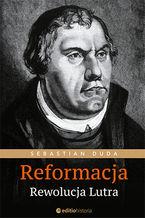 Reformacja. Rewolucja Lutra
