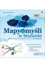 Okładka książki Mapy myśli w biznesie. Jak twórczo i efektywnie osiągać cele za pomocą mind mappingu