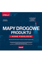 Okładka książki Mapy drogowe produktu - nowe podejście. Wyznaczanie kierunków rozwoju w czasach niepewności