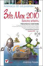Okładka książki 3ds max 2010. Animacja 3D od podstaw. Szkoła efektu